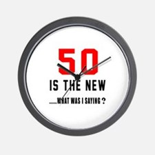 50 Is The New What Was I Saying ? Wall Clock