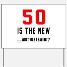 50 Is The New What Was I Saying ? Yard Sign