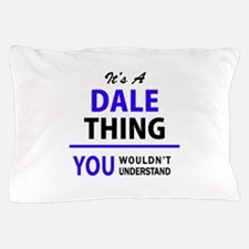 DALE thing, you wouldn't understand! Pillow Case