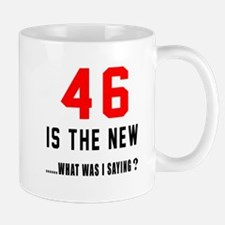 46 Is The New What Was I Saying ? Mug