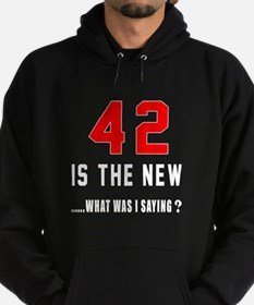 42 Is The New What Was I Saying ? Hoodie (dark)