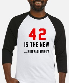 42 Is The New What Was I Saying ? Baseball Jersey