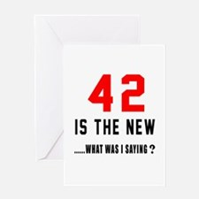 42 Is The New What Was I Saying ? Greeting Card