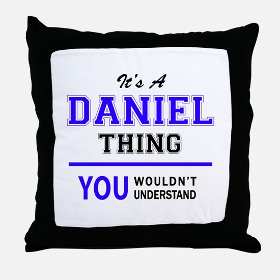 DANIEL thing, you wouldn't understand Throw Pillow
