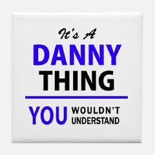DANNY thing, you wouldn't understand! Tile Coaster