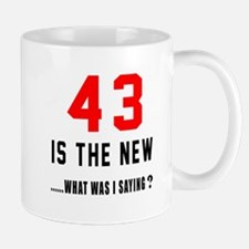 43 Is The New What Was I Saying ? Mug