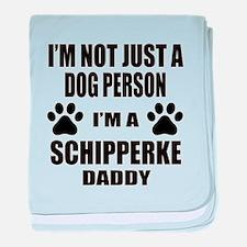 I'm a Schipperke Daddy baby blanket