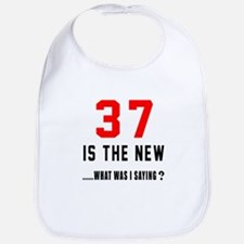 37 Is The New What Was I Saying ? Bib