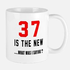 37 Is The New What Was I Saying ? Mug