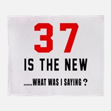 37 Is The New What Was I Saying ? Throw Blanket