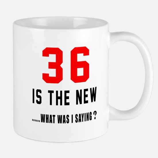 36 Is The New What Was I Saying ? Mug