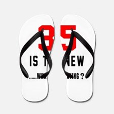 35 Is The New What Was I Saying ? Flip Flops