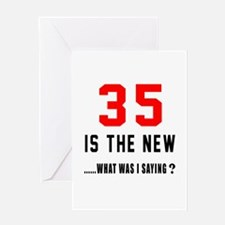 35 Is The New What Was I Saying ? Greeting Card