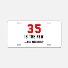 35 Is The New What Was I Sa Aluminum License Plate