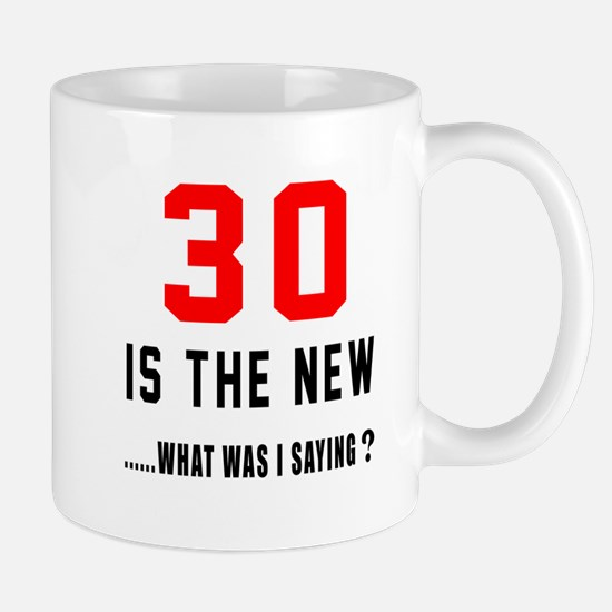 30 Is The New What Was I Saying ? Mug