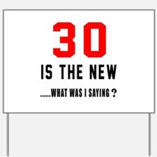 30 Is The New What Was I Saying ? Yard Sign