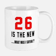 26 Is The New What Was I Saying ? Mug