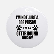 I'm an Otterhound Daddy Round Ornament