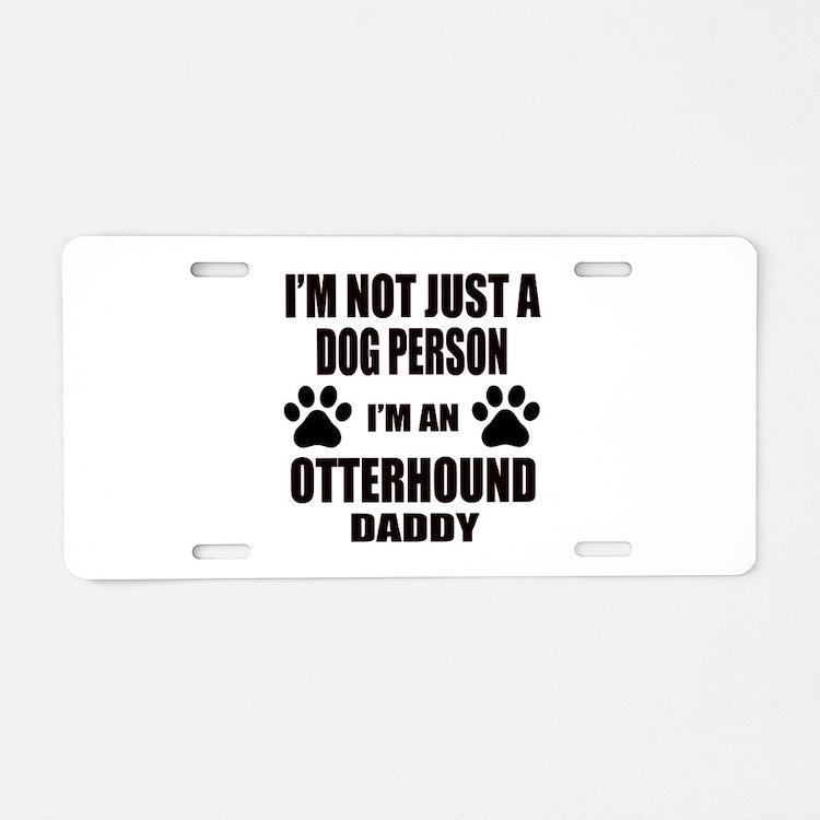 I'm an Otterhound Daddy Aluminum License Plate
