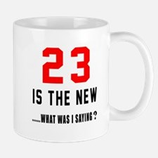 23 Is The New What Was I Saying ? Mug