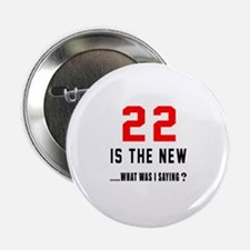 """22 Is The New What Was I Saying ? 2.25"""" Button"""