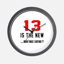 13 Is The New What Was I Saying ? Wall Clock