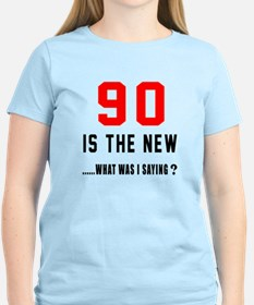 90 Is The New What Was I Say T-Shirt