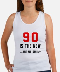 90 Is The New What Was I Saying ? Women's Tank Top