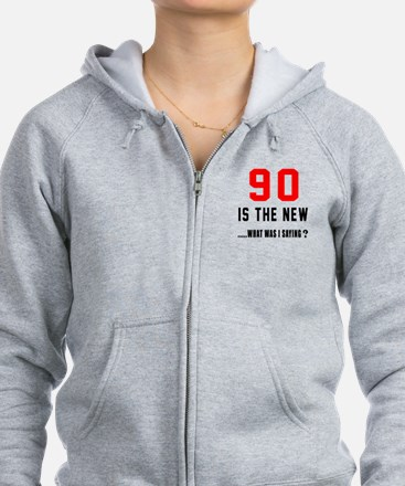 90 Is The New What Was I Saying Zip Hoodie