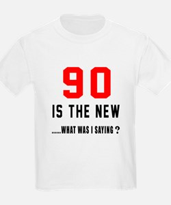 90 Is The New What Was I Saying T-Shirt