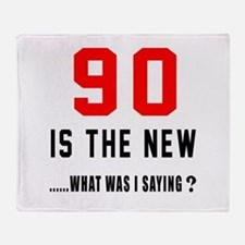 90 Is The New What Was I Saying ? Throw Blanket