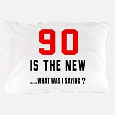90 Is The New What Was I Saying ? Pillow Case
