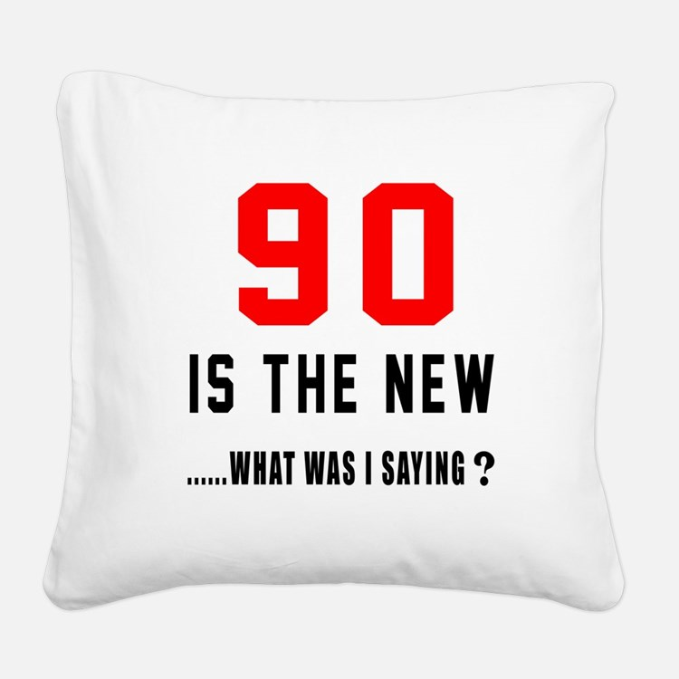 90 Is The New What Was I Sayi Square Canvas Pillow