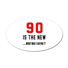 90 Is The New What Was I Say Wall Decal
