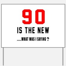 90 Is The New What Was I Saying ? Yard Sign