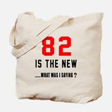 82 Is The New What Was I Saying ? Tote Bag