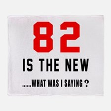 82 Is The New What Was I Saying ? Throw Blanket