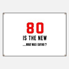 80 Is The New What Was I Saying ? Banner