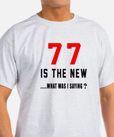 77 Is The New What Was I Saying ? T-Shirt