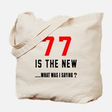 77 Is The New What Was I Saying ? Tote Bag