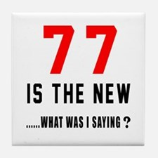 77 Is The New What Was I Saying ? Tile Coaster