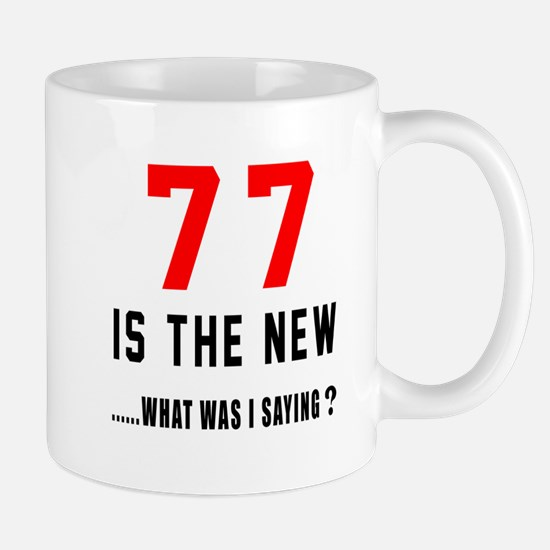 77 Is The New What Was I Saying ? Mug