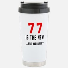 77 Is The New What Was Travel Mug