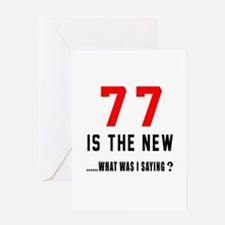 77 Is The New What Was I Saying ? Greeting Card