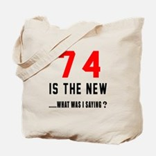 74 Is The New What Was I Saying ? Tote Bag