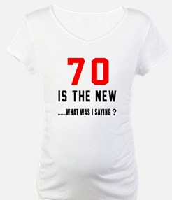70 Is The New What Was I Saying Shirt