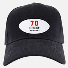 70 Is The New What Was I Saying ? Baseball Hat