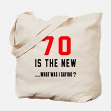 70 Is The New What Was I Saying ? Tote Bag