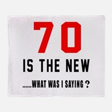 70 Is The New What Was I Saying ? Throw Blanket