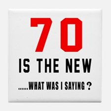 70 Is The New What Was I Saying ? Tile Coaster